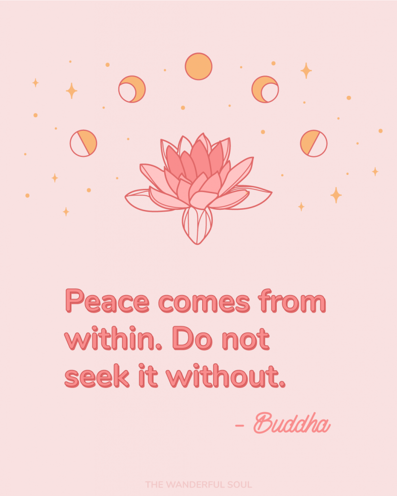 Peace comes from within, do not seek it without. Inspiration | Buddha Quote - The Wanderful Soul Blog