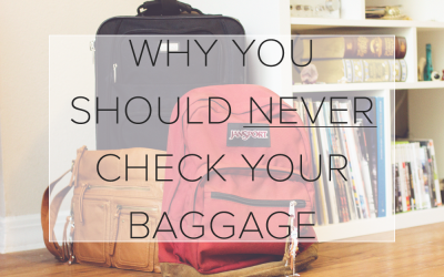 Why You Should Never Check Your Baggage