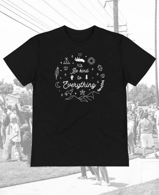 Limited Black Lives Matter - Be Kind to Everything Eco-Friendly Sustainable Tee - The Wanderful Soul
